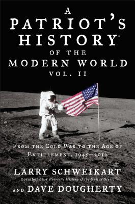 A Patriot's History of the Modern World, Volume 2: From the Cold War to the Age of Entitlement, 1945-2012 - Schweikart, Larry, Dr., and Dougherty, Dave