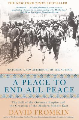 A Peace to End All Peace, 20th Anniversary Edition: The Fall of the Ottoman Empire and the Creation of the Modern Middle East - Fromkin, David