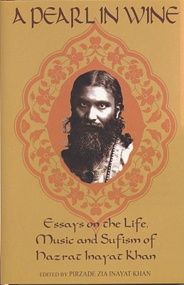 A Pearl in Wine: Essays on the Life, Music and Sufism of Hazrat Inayat Khan - Khan, Pirzade Zia Inayat (Editor)
