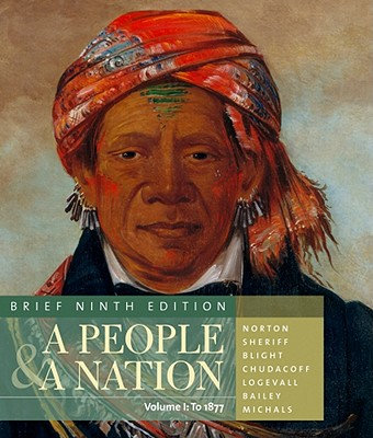 A People and a Nation: A History of the United States, Brief Edition, Volume I - Norton, Mary Beth, and Sheriff, Carol, and Blight, David W