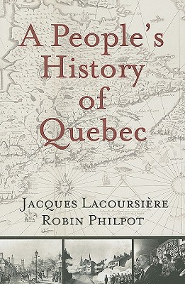 A People's History of Quebec - Lacoursière, Jacques, and Philpot, Robin