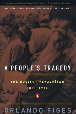 A People's Tragedy: A History of the Russian Revolution - Figes, Orlando
