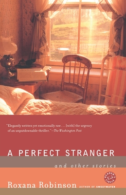 A Perfect Stranger: And Other Stories - Robinson, Roxana