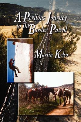 A Perilous Journey to the Border Patrol - Kelso, Martin