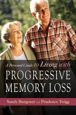 A Personal Guide to Living with Progressive Memory Loss - Twigg, Prudence, and Burgener, Sandy