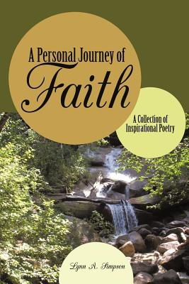 A Personal Journey of Faith: A Collection of Inspirational Poetry - Simpson, Lynn A