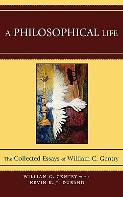 A Philosophical Life: The Collected Essays of William C. Gentry - Gentry, William C
