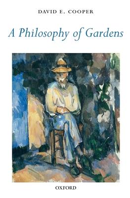 A Philosophy of Gardens - Cooper, David E