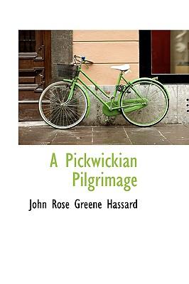 A Pickwickian Pilgrimage - Rose Greene Hassard, John