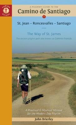 A Pilgrim's Guide to the Camino de Santiago: St. Jean Roncesvalles Santiago - Brierley, John (Photographer)