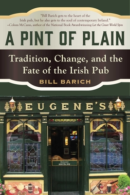 A Pint of Plain: Tradition, Change, and the Fate of the Irish Pub - Barich, Bill