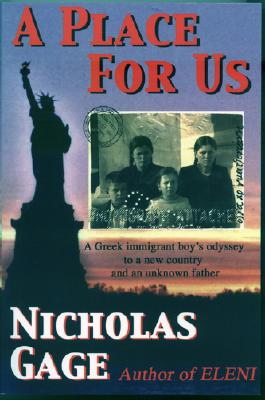 A Place for Us: A Greek Immigrant Boy's Odyssey to a New Country and an Unknown Father - Gage, Nicholas