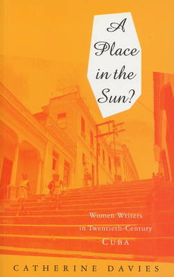 A Place in the Sun: Women Writers in Twentieth-Century Cuba - Davies, Catherine