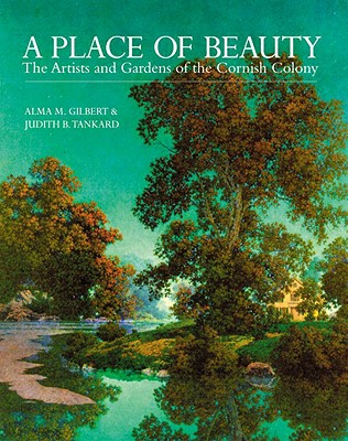 A Place of Beauty: The Artists & Gardens of the Cornish Colony - Gilbert-Smith, Alma, and Tankard, Judith B