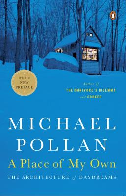 A Place of My Own: The Architecture of Daydreams - Pollan, Michael