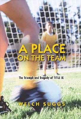 A Place on the Team: The Triumph and Tragedy of Title IX - Suggs, Welch