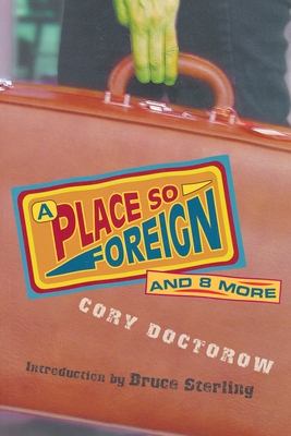 A Place So Foreign and Eight More - Doctorow, Cory
