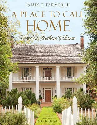 A Place to Call Home: Timeless Southern Charm - Farmer, James T