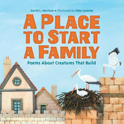 A Place to Start a Family: Poems about Creatures That Build - Harrison, David L