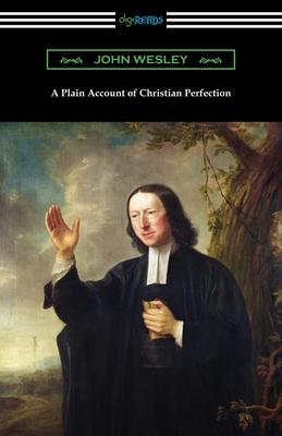 A Plain Account of Christian Perfection - Wesley, John
