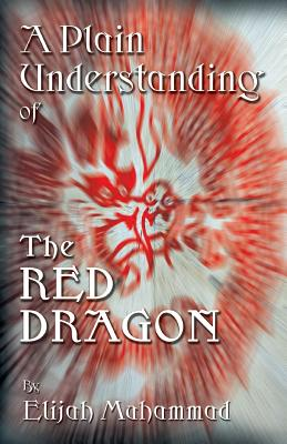 A Plain Understanding of the Red Dragon - Muhammad, Elijah