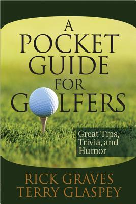 A Pocket Guide for Golfers: Great Tips, Trivia, and Humor - Graves, Rick, and Glaspey, Terry