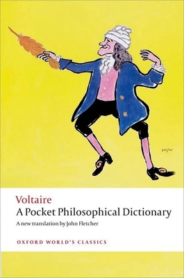 A Pocket Philosophical Dictionary - Voltaire, and Fletcher, John (Translated by), and Cronk, Nicholas (Introduction and notes by)