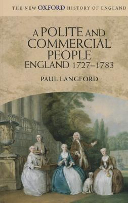 A Polite and Commercial People: England 1727-1783 - Langford, Paul