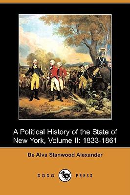 A Political History of the State of New York, Volume II: 1833-1861 (Dodo Press) - Alexander, De Alva Stanwood