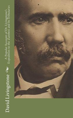 A Popular Account of Dr. Livingstone's Expedition to the Zambesi and Its Tributaries - Livingstone, David