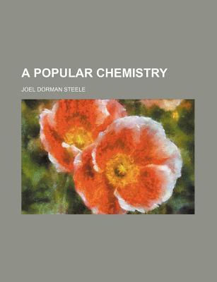 A Popular Chemistry - Steele, Joel Dorman