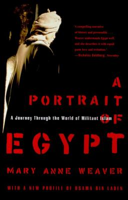 A Portrait of Egypt: A Journey Through the World of Militant Islam - Weaver, Mary Anne