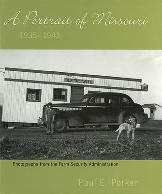 A Portrait of Missouri, 1935-1943: Photographs from the Farm Security Administration - Parker, Paul E