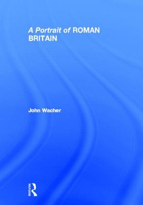 A Portrait of Roman Britain - Wacher, John