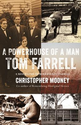 A Powerhouse of a Man: Tom Farrell (1904-1996) A Community Champion - Mooney, Christopher