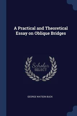 A Practical and Theoretical Essay on Oblique Bridges - Buck, George Watson