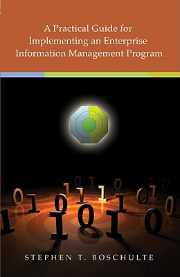A Practical Guide for Implementing an Enterprise Information Management Program - Boschulte, Stephen T