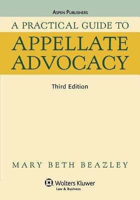 A Practical Guide to Appellate Advocacy - Beazely, Mary Beth