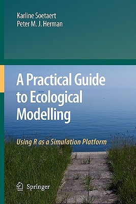 A Practical Guide to Ecological Modelling: Using R as a Simulation Platform - Soetaert, Karline, and Herman, Peter M. J.
