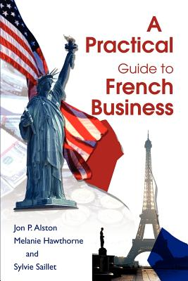 A Practical Guide to French Business - Alston, Jon P, and Hawthorne, Melanie