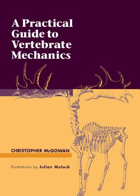 A Practical Guide to Vertebrate Mechanics - McGowan, Christopher
