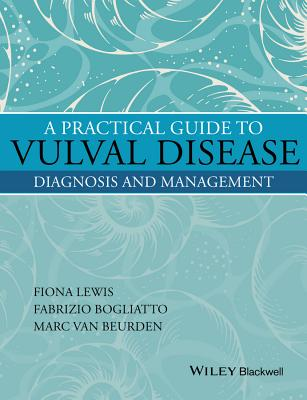 A Practical Guide to Vulval Disease: Diagnosis and Management - Lewis, Fiona M
