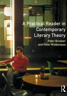 A Practical Reader in Contemporary Literary Theory - Brooker, Peter, and Widdowson, Peter
