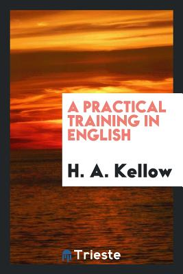 A Practical Training in English - Kellow, H a