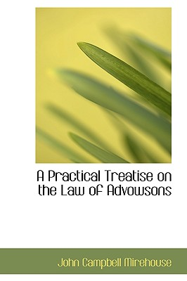 A Practical Treatise on the Law of Advowsons - Mirehouse, John Campbell