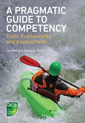 A Pragmatic Guide to Competency: Tools, Frameworks and Assessment - Holt, Jon