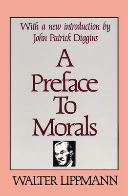 A Preface to Morals - Lippmann, Walter, and Diggins, John Patrick, Professor (Introduction by)