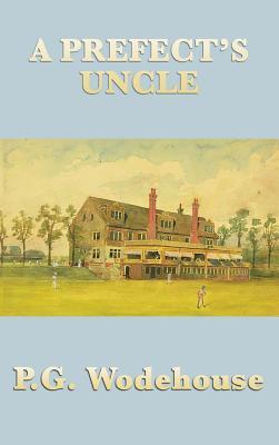 A Prefect's Uncle - Wodehouse, P G