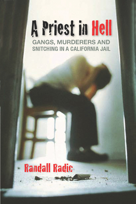 A Priest in Hell: Gangs, Murderers, and Snitching in a California Jail - Radic, Randall