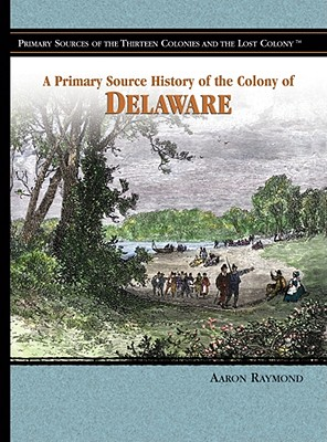 A Primary Source History of the Colony of Delaware - Raymond, Aaron